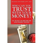 Who Can You Trust with Your Money? : Get the Help You Need Now and Avoid Dishonest Advisors, Adobe Reader