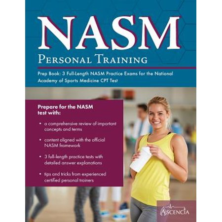 Nasm Personal Training Prep Book : 3 Full-Length Nasm Practice Exams for the National Academy of Sports Medicine CPT