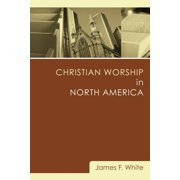 Christian Worship in North America: A Retrospective: 1955-1995 (Paperback)