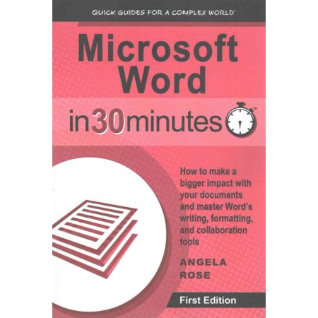 Microsoft Word In 30 Minutes  How To Make A Bigger Impact With Your Documents And Master Words Writing  Formatting  And Collaboration Tools