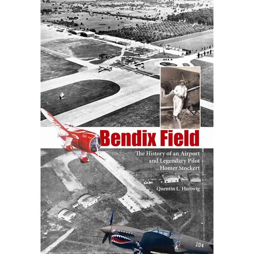 Bendix Field: The History of an Airport and Legendary Pilot Homer Stockert