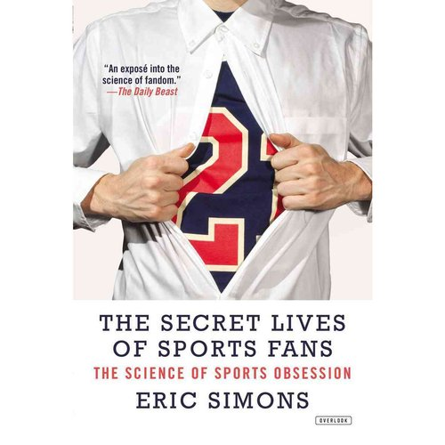 The Secret Lives of Sports Fans: The Science of Sports Obsession