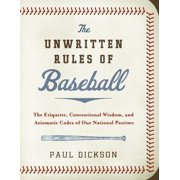 The Unwritten Rules of Baseball : The Etiquette, Conventional Wisdom, and Axiomatic Codes of Our National Pastime