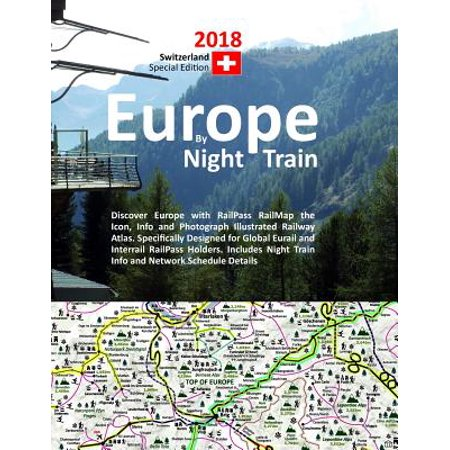 Europe by Night Train 2018 - Switzerland Special Edition : Discover Europe with Railpass Railmap the Icon, Info and Photograph Illustrated Railway Atlas. Specifically Designed for Global Eurail and Interrail Railpass Holders. Includes Night Train Info and Network Schedule Details Atlas Ultra Book Holder