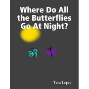 Where Do All the Butterflies Go At Night? - eBook