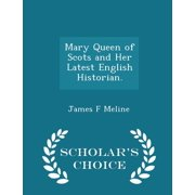 Mary Queen of Scots and Her Latest English Historian. - Scholar's Choice Edition