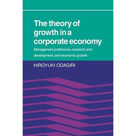 The Theory of Growth in a Corporate Economy : Management, Preference, Research and Development, and Economic
