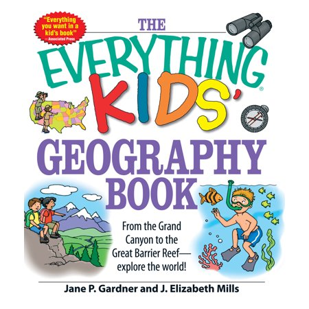 The Everything Kids' Geography Book : From the Grand Canyon to the Great Barrier Reef - explore the world!