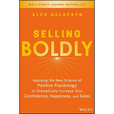 Selling Boldly : Applying the New Science of Positive Psychology to Dramatically Increase Your Confidence, Happiness, and (Best Way To Increase Sales In Retail)