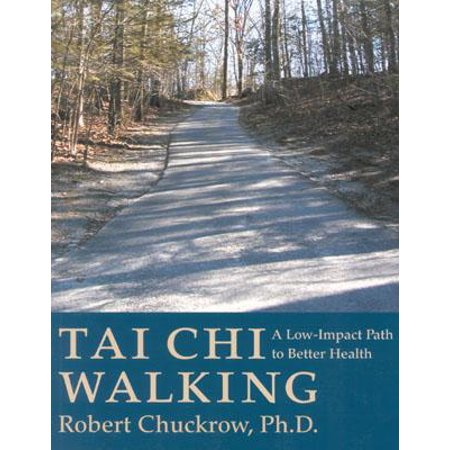 Tai Chi Walking : A Low-Impact Path to Better Health