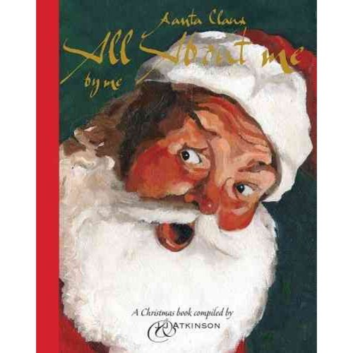 Santa Claus: All About Me by Me