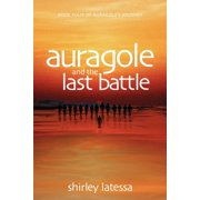 Auragole and the Last Battle : Book Four of Aurogole's Journey