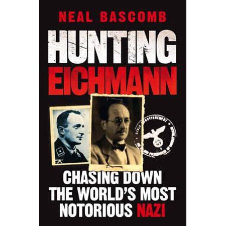 - Hunting Eichmann : Chasing Down the World's Most Notorious Nazi. Neal Bascomb