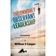 Uncommonly Observant Leadership; Overcoming 'Management by Ignorance' - eBook