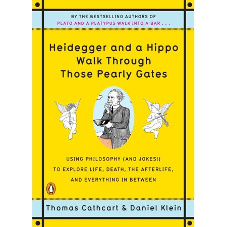 Heidegger and a Hippo Walk Through Those Pearly Gates : Using Philosophy (and Jokes!) to Explore Life, Death, the Afterlife, and Everything in Between