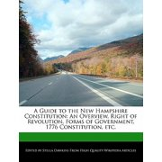 A Guide to the New Hampshire Constitution : An Overview, Right of Revolution, Forms of Government, 1776 Constitution, Etc.