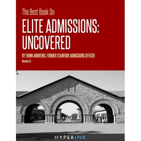 The Best Book On Elite Admissions (Former Stanford Admissions Officer's Plan For Select College Admissions) -