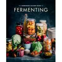 The Farmhouse Culture Guide to Fermenting : Crafting Live-Cultured Foods and Drinks with 100 Recipes from Kimchi to Kombucha [a Cookbook] (Hardcover)