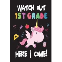 Watch Out 1st Grade Here I Come! : Funny Back to School Unicorn Gift Notebook for First Grade Girls