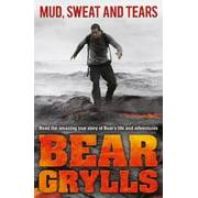 Mud, Sweat and Tears. by Bear Grylls