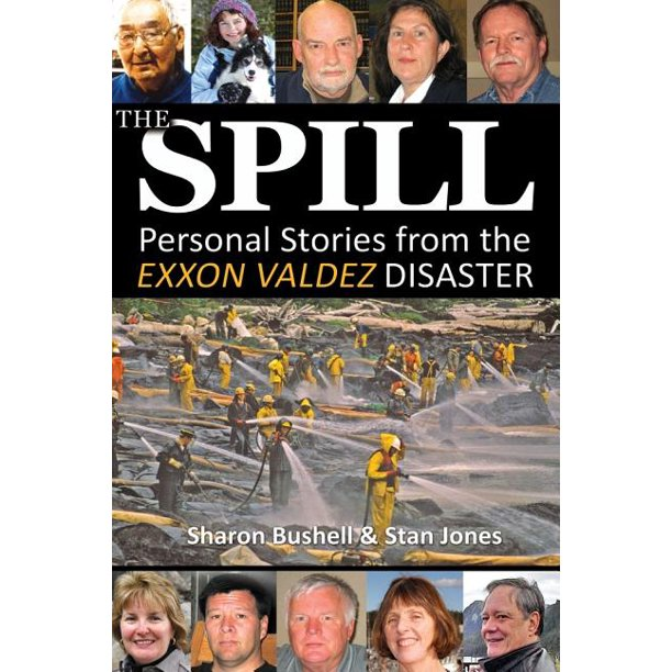 The Spill : Personal Stories from the EXXON Valdez Disaster