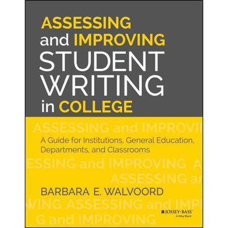 Assessing And Improving Student Writing In College  A Guide For Institutions  General Education  Departments  And Classrooms