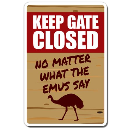 KEEP GATE CLOSED Emu Sign warning animal Emu farm | Indoor/Outdoor | 17