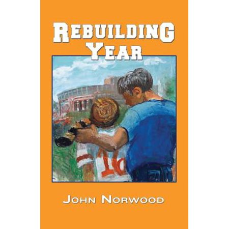 Rebuilding Year : A Boy, His Father, and the 1998 Tennessee