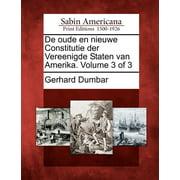 de Oude En Nieuwe Constitutie Der Vereenigde Staten Van Amerika. Volume 3 of 3