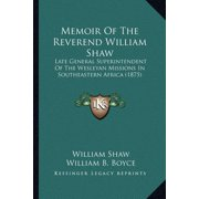 Memoir of the Reverend William Shaw : Late General Superintendent of the Wesleyan Missions in Southeastern Africa (1875)