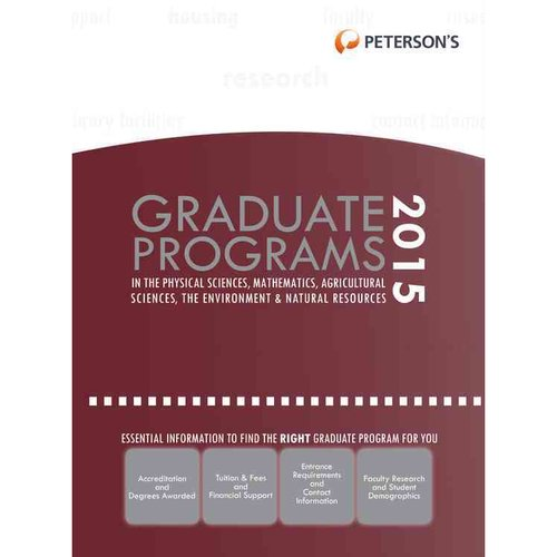 Peterson's Graduate Programs in the Physical Sciences, Mathematics, Agricultural Sciences, the Environment & Natural Resources 2015