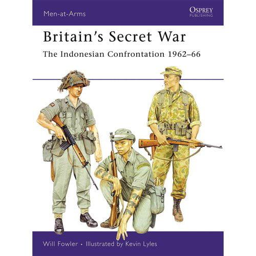 Britain's Secret War: The Indonesian Confrontation 1962 - 66