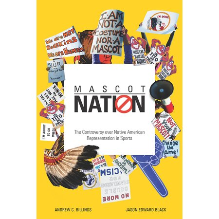 Mascot Nation : The Controversy over Native American Representations in Sports