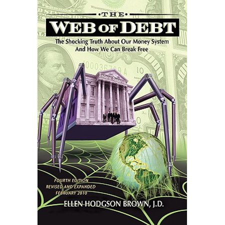 Web of Debt : The Shocking Truth about Our Money System and How We Can Break