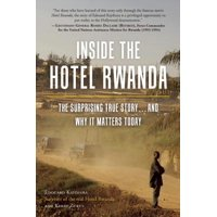 Inside the Hotel Rwanda : The Surprising True Story ... and Why It Matters Today