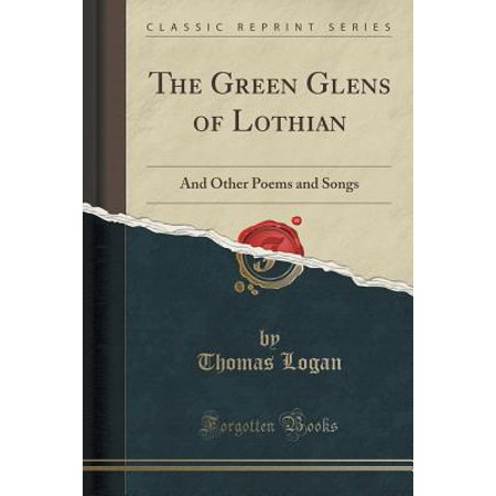 The Green Glens of Lothian: And Other Poems and Songs (Classic Reprint)