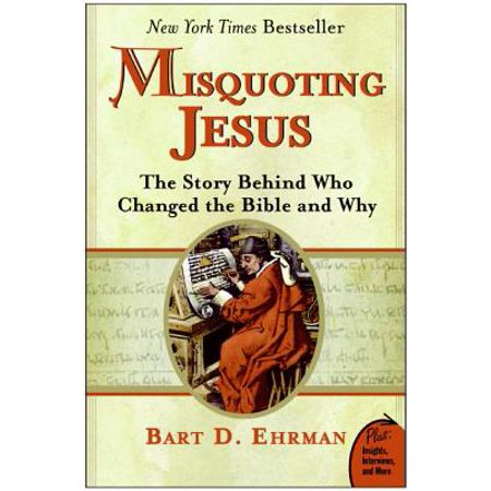 Misquoting Jesus : The Story Behind Who Changed the Bible and