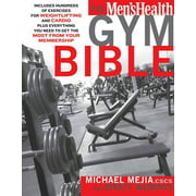 The Men's Health Gym Bible : Includes Hundreds of Exercises for Weightlifting and Cardio