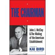 The Chairman : John J. McCloy & The Making of the American Establishment