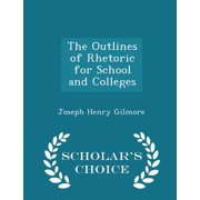 The Outlines of Rhetoric for School and Colleges - Scholar's Choice Edition