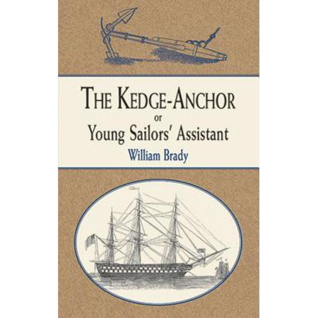 The Kedge Anchor; or, Young Sailors' Assistant - -