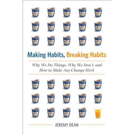 Making Habits, Breaking Habits : Why We Do Things, Why We Don't, and How to Make Any Change Stick (Happy Halloween Things To Make And Do)