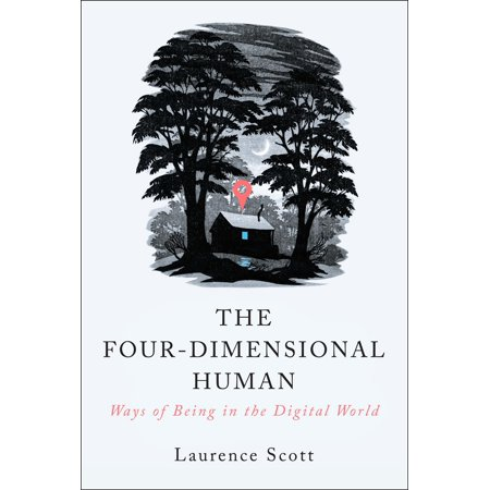 The Four-Dimensional Human : Ways of Being in the Digital