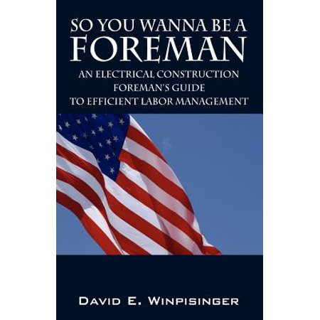 - So You Wanna Be a Foreman : An Electrical Construction Foreman's Guide to Efficient Labor Management