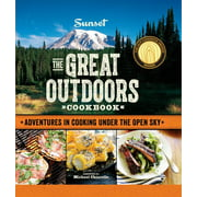 Sunset The Great Outdoors Cookbook : Adventures in Cooking Under the Open Sky