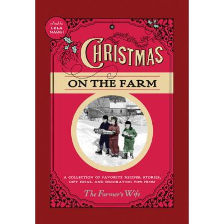 Christmas on the Farm : A Collection of Favorite Recipes, Stories, Gift Ideas, and Decorating Tips from the Farmer's Wife - Holiday Decorating Ideas On A Budget