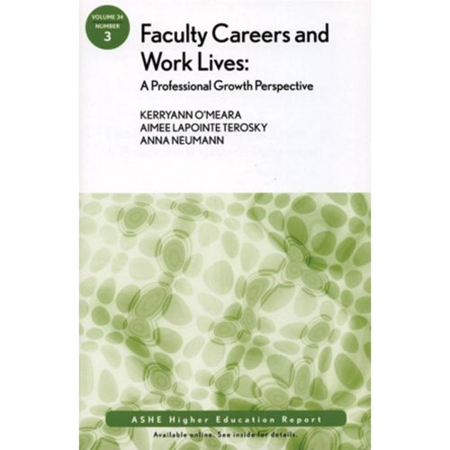Faculty Careers and Work Lives: A Professional Growth Perspective