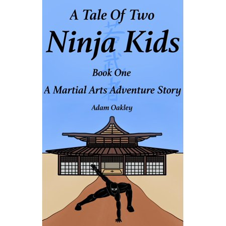 A Tale Of Two Ninja Kids: A Martial Arts Adventure Story - Book One - (Best Martial Arts For Kids)