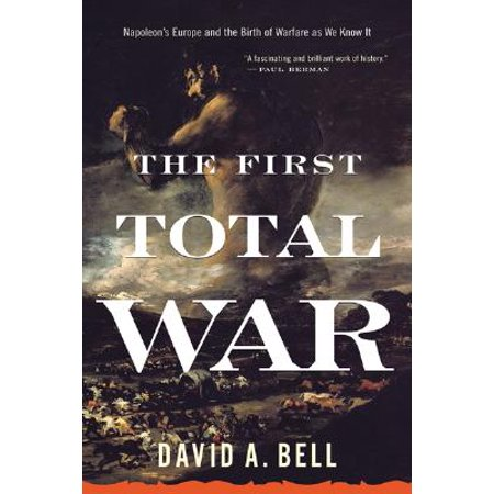 The First Total War : Napoleon's Europe and the Birth of Warfare as We Know