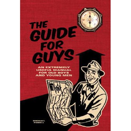 The Guide for Guys : An Extremely Useful Manual for Old Boys and Young Men - Old Guy From Up
